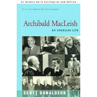 the early life and poetry of archibald macleish Archibald macleish (1892–1982) was an american poet, playwright and  an academy award for documentary feature (the eleanor roosevelt story), and a.