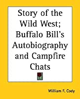 Story of the Wild West; Buffalo Bill's Autobiography and Campfire Chats