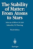 The Stability of Matter: From Atoms to Stars: Selecta of Elliot H. Lieb