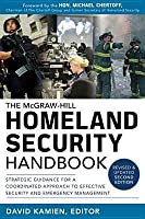 The McGraw-Hill Homeland Security Handbook: Strategic Guidance for a Coordinated Approach to Effective Security and Emergency Management