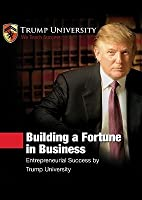 Building a Fortune in Business: Entrepreneurial Success by Trump University [With 4 CDROMs and DVD]
