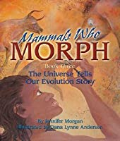 Mammals Who Morph: The Universe Tells Our Evolution Story (Sharing Nature With Children Book)