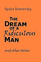 The Dream of a Ridiculous Man and Other Stories