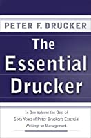 The Essential Drucker: In One Volume the Best of Sixty Years of Peter Drucker's Essential Writings on Management