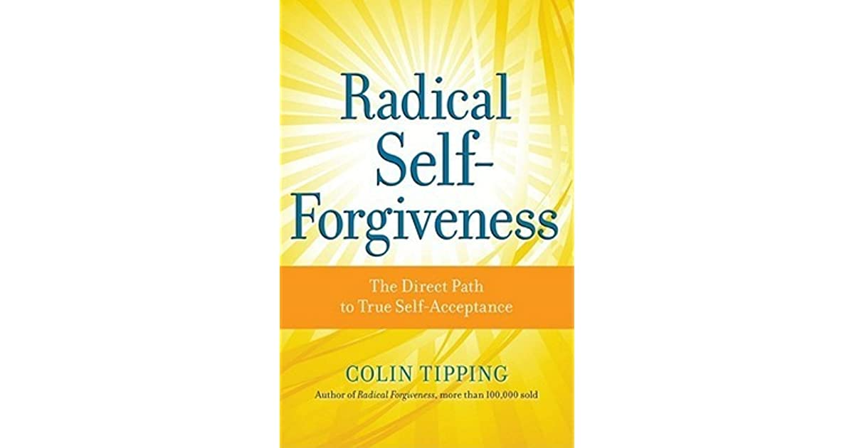 Radical SelfForgiveness The Direct Path to True SelfAcceptance – Radical Forgiveness Worksheet