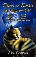 Tales of Topaz the Conjure Cat: Part I Topaz and the Evil Wizard & Part II Topaz and the Plum-Gista Stone