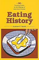 Eating History: 30 Turning Points in the Making of American Cuisine