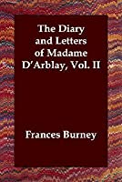 The Diary and Letters of Madame D'Arblay, Vol. II