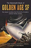 The Mammoth Book of Golden Age: Ten Classic Novellas from the Birth of Modern Science Fiction Writing (Mammoth)