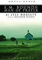 E.M. Bounds: Man of Prayer