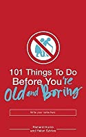 101 Things to Do Before You're Old and Boring. Designed and Illustrated by Richard Horne