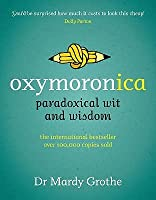 Oxymoronica: Paradoxical Wit and Wisdom. Mardy Grothe