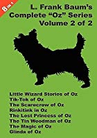 "8 Books in 1: L. Frank Baum's Original ""Oz"" Series, Volume 2 of 2. Little Wizard Stories of Oz, Tik-Tok of Oz, the Scarecrow of Oz, Rinkitink in Oz, the Lost Princess of Oz, the Tin Woodman of Oz, the Magic of Oz, and Glinda of Oz"
