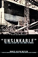 Unsinkable: The Full Story Of The RMS Titanic