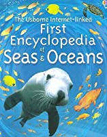 The Usborne Internet-Linked First Encyclopedia of Seas and Oceans