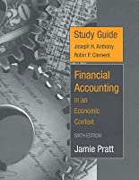 Study Guide to accompany Financial Accounting in an Economic Context, 6th Edition