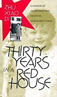 Thirty Years in a Red House: A Memoir of Childhood and Youth in Communist China