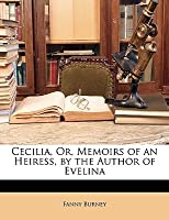 Cecilia, Or, Memoirs of an Heiress, by the Author of Evelina
