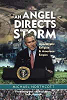 An Angel Directs the Storm: Apocalyptic Religion & American Empire