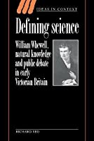 Defining Science: William Whewell, Natural Knowledge and Public Debate in Early Victorian Britain (Ideas in Context): William Whewell, Natural Knowledge ... Early Victorian Britain (Ideas in Context)