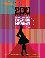 200 Projects to Get You Into Fashion Design (Barron's Aspire Series)