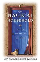 The Magical Household: Spells & Rituals for the Home