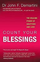 Count Your Blessings: The Healing Power of Gratitude and Love. John F. Demartini