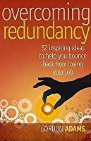 Overcoming Redundancy: Brilliant Ideas To Help You Bounce Back