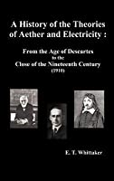 A History of the Theories of Aether and Electricity: From the Age of Descartes to the Close of the Nineteenth Century (1910), (Fully Illustrated)