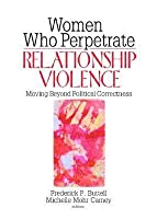 Women Who Perpetrate Relationship Violence: Moving Beyond Political Correctness