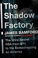 The Shadow Factory: The Ultra-Secret NSA from 9/11 to the Eavesdropping on America