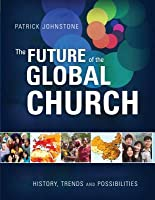 The Future of the Global Church: History, Trends, and Possibilities
