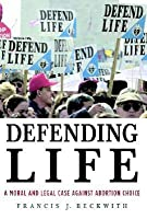 Defending Life: A Moral and Legal Case against Abortion Choice