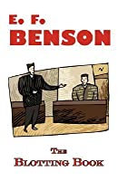 The Blotting Book - A Mystery by E.F. Benson