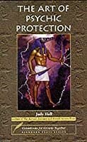 The Art Of Psychic Protection (Guidebooks For Growth Together)