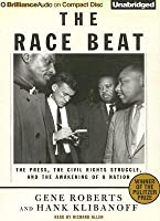 The Race Beat: The Press, the Civil Rights Struggle, and the Awakening of a Nation