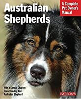 Australian Shepherds: Everything about Purchase, Care, Nutrition, Behavior, and Training