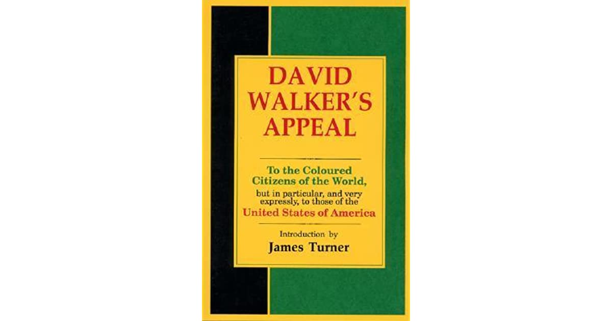 david walker appeal essay In 1829, david walker, a free african american, published his appeal to the coloured citizens of the world in boston, massachusetts it invoked the bible and the.