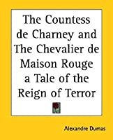 The Countess De Charney and The Chevalier De Maison Rouge. A Tale of the Reign of Terror