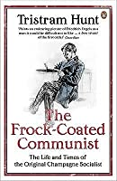 The Frock-coated Communist: The Life and Times of the Original Champagne Socialist