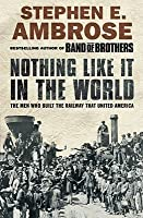 Nothing Like it in the World: The Men Who Built the Railway That United America