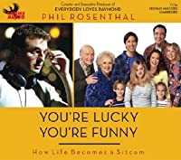 You're Lucky You're Funny: How Life Becomes a Sitcom