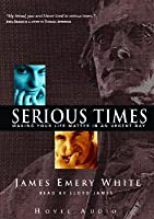Serious Times: Making Your Life Matter