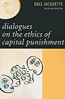 Dialogues on the Ethics of Capital Punishment