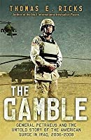 The Gamble: General David Petraeus & the American Military Adventure in Iraq 2006-08