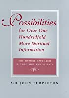 Possibilities for Over One Hundredfold More Spiritual Information: The Humble Approach in Theology and Science