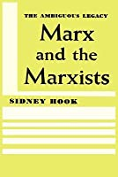 Marx and the Marxists: The Ambiguous Legacy