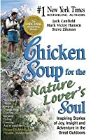 Chicken Soup for the Nature Lover's Soul: Inspiring Stories of Joy, Insight and Adventure in the Great Outdoors