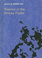 Silence in the Snowy Fields, a Minibook Edition: Poems