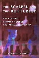 The Scalpel and the Butterfly: The Conflict between Animal Research and Animal Protection